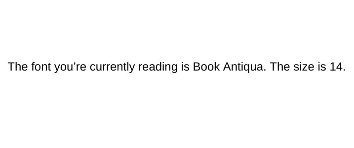 The Font You'Re Currently Reading Is Book Antiqua  The Size Is 14